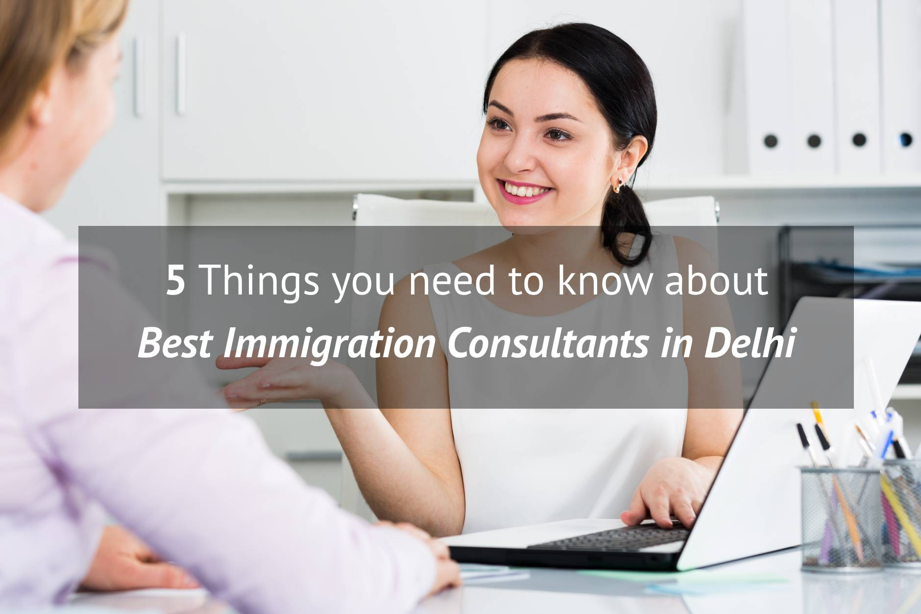 Things you need to know about Best Immigration Consultants in Delhi